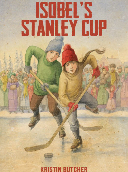 Isobel's Stanley Cup by Kristin Butcher
