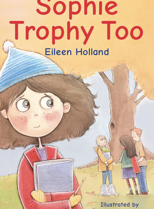 Sophie Trophy Too Eileen Holland, illustrated by Brooke Kerrigan