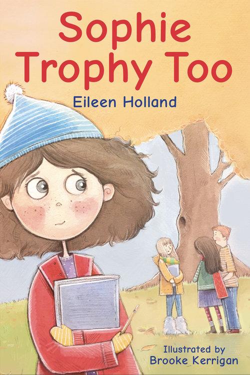 Sophie Trophy Too Eileen Holland, illustrated by Brooke Kerrigan